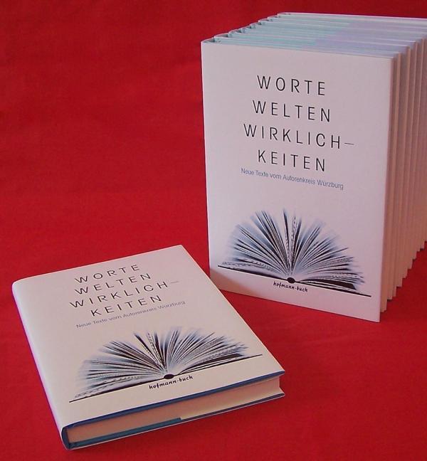 Worte, Welten, Wirklichkeiten - Anthologie Autorenkreis Würzburg